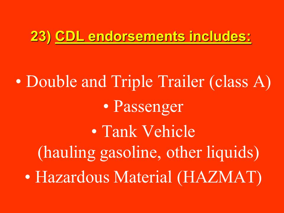 23) CDL endorsements includes: