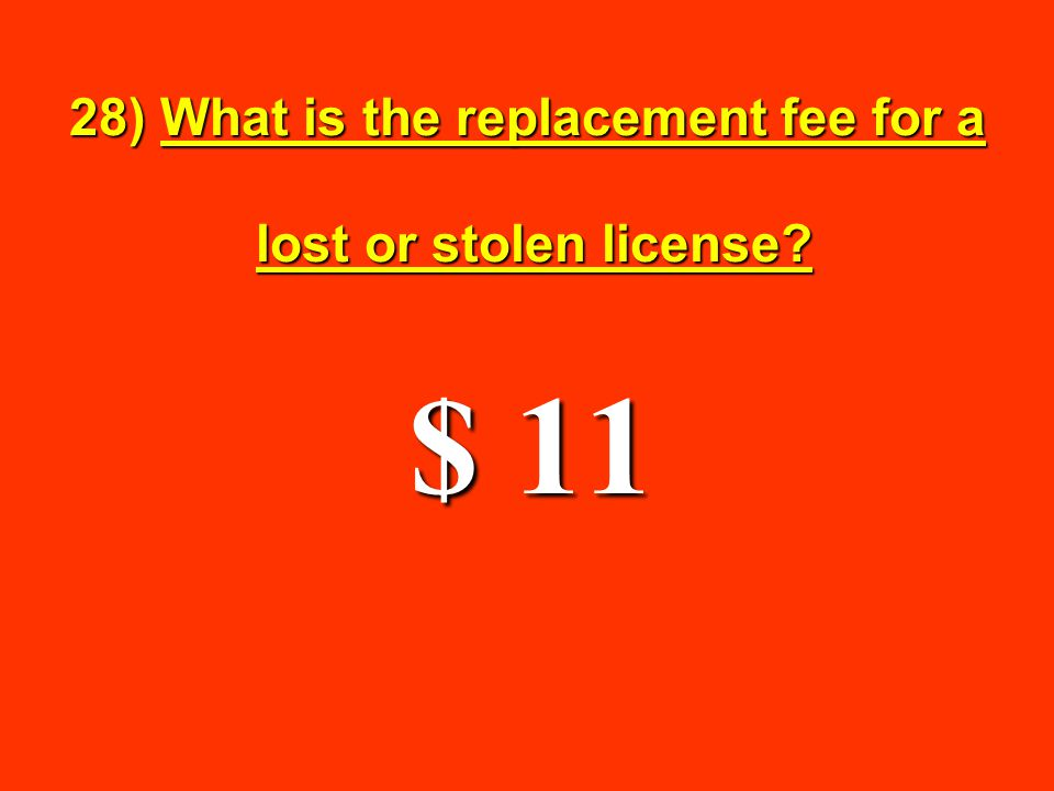 28) What is the replacement fee for a lost or stolen license