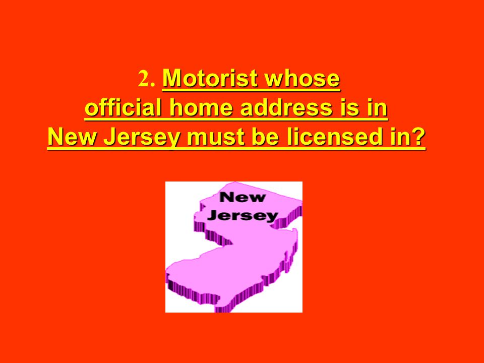2. Motorist whose official home address is in New Jersey must be licensed in