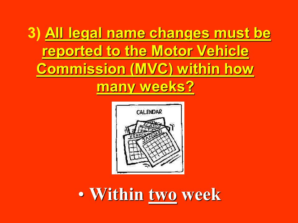 3) All legal name changes must be reported to the Motor Vehicle Commission (MVC) within how many weeks