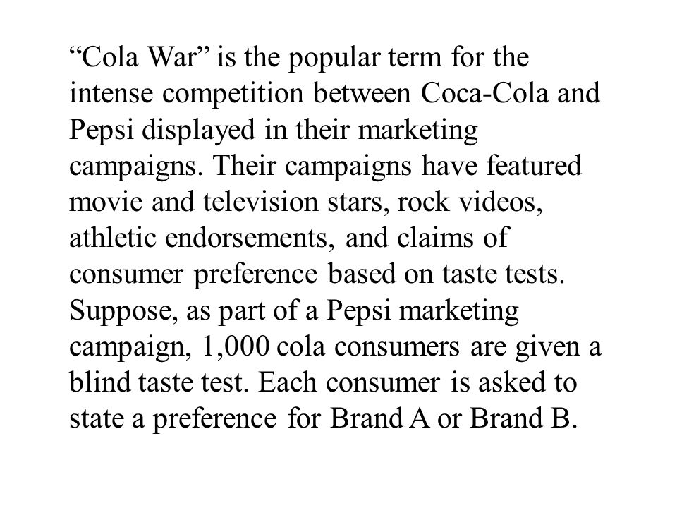 Cola War is the popular term for the intense competition between Coca-Cola and Pepsi displayed in their marketing campaigns.
