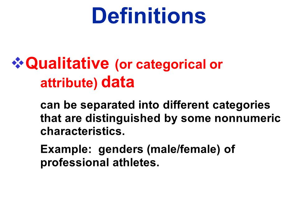 Definitions Qualitative (or categorical or attribute) data