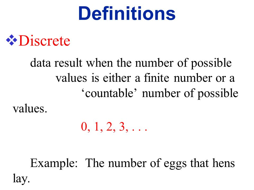 Definitions Discrete Example: The number of eggs that hens lay.