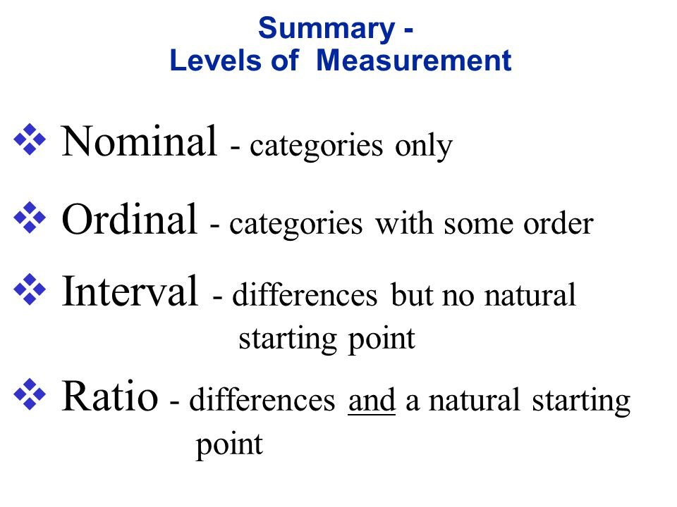 Nominal - categories only Ordinal - categories with some order