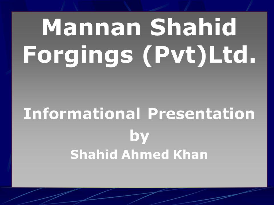 Mannan Shahid Forgings (Pvt)Ltd. Informational Presentation