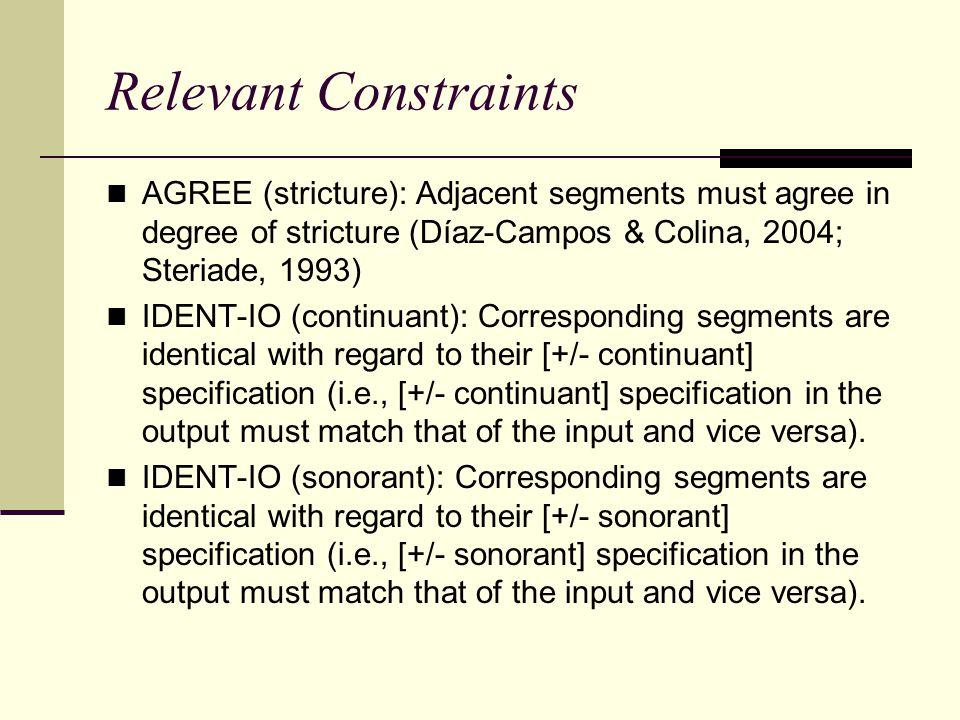 Relevant Constraints AGREE (stricture): Adjacent segments must agree in degree of stricture (Díaz-Campos & Colina, 2004; Steriade, 1993)