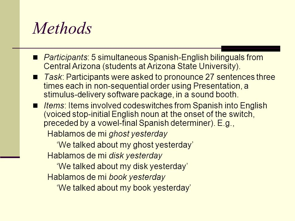 Methods Participants: 5 simultaneous Spanish-English bilinguals from Central Arizona (students at Arizona State University).