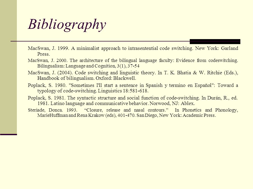 Bibliography MacSwan, J. 1999. A minimalist approach to intrasentential code switching. New York: Garland Press.