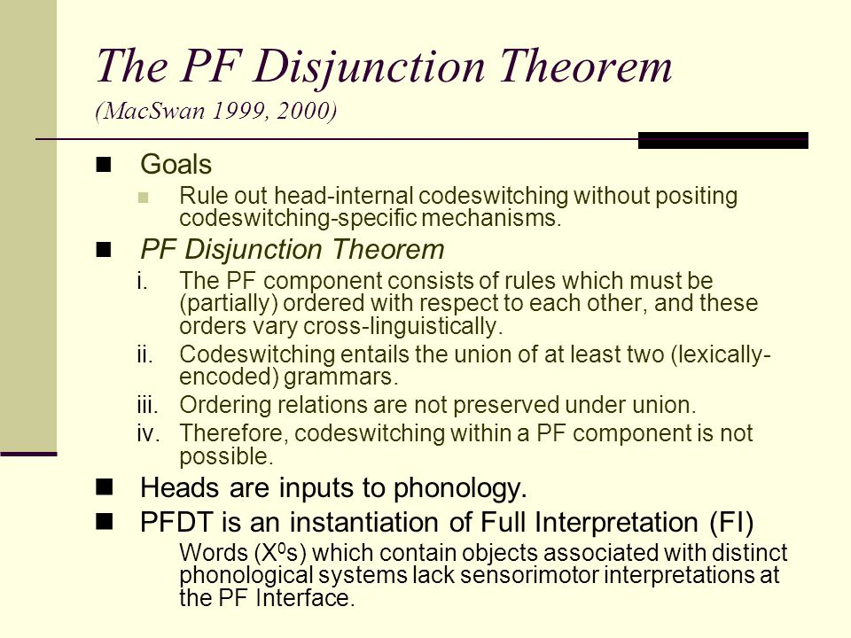 The PF Disjunction Theorem (MacSwan 1999, 2000)