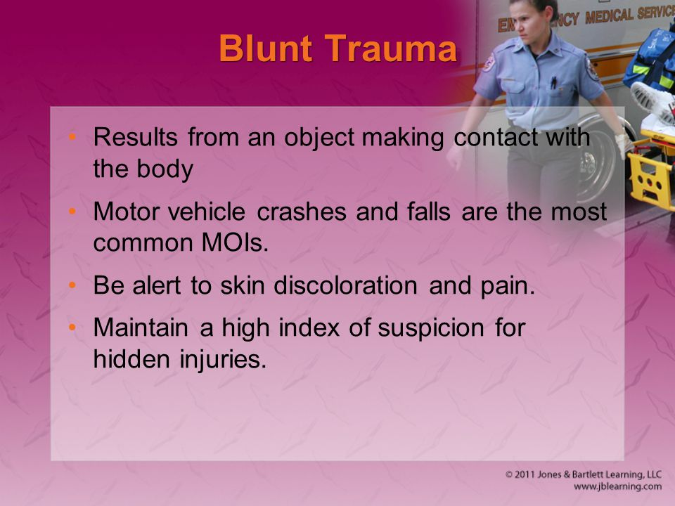 Blunt Trauma Results from an object making contact with the body