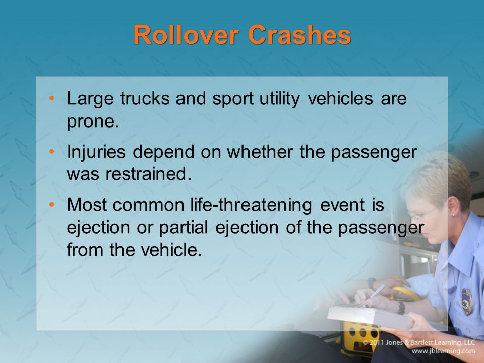 Rollover Crashes Large trucks and sport utility vehicles are prone.