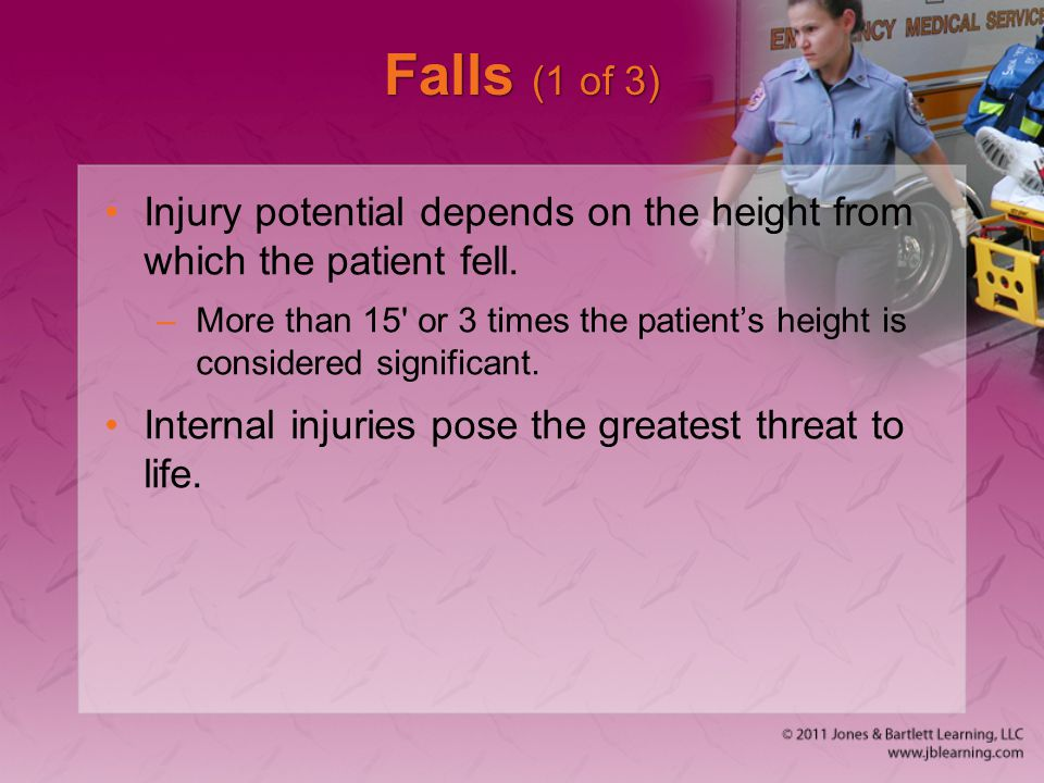 Falls (1 of 3) Injury potential depends on the height from which the patient fell.