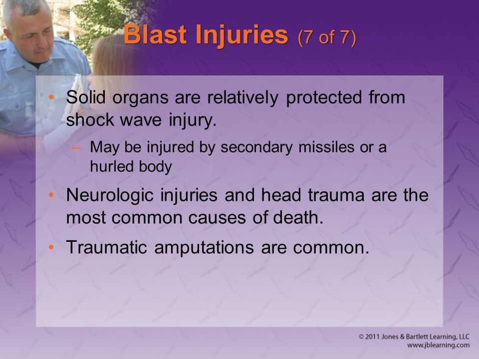 Blast Injuries (7 of 7) Solid organs are relatively protected from shock wave injury. May be injured by secondary missiles or a hurled body.