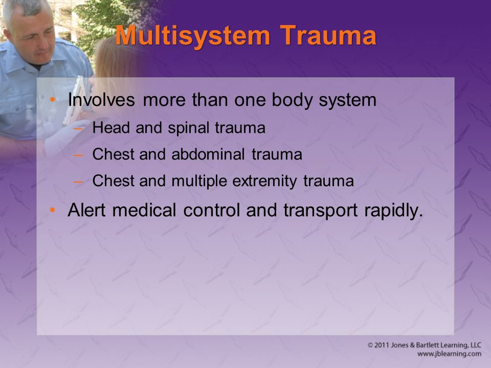 Multisystem Trauma Involves more than one body system