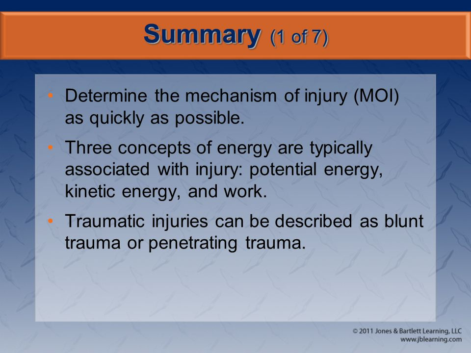 Summary (1 of 7) Determine the mechanism of injury (MOI) as quickly as possible.