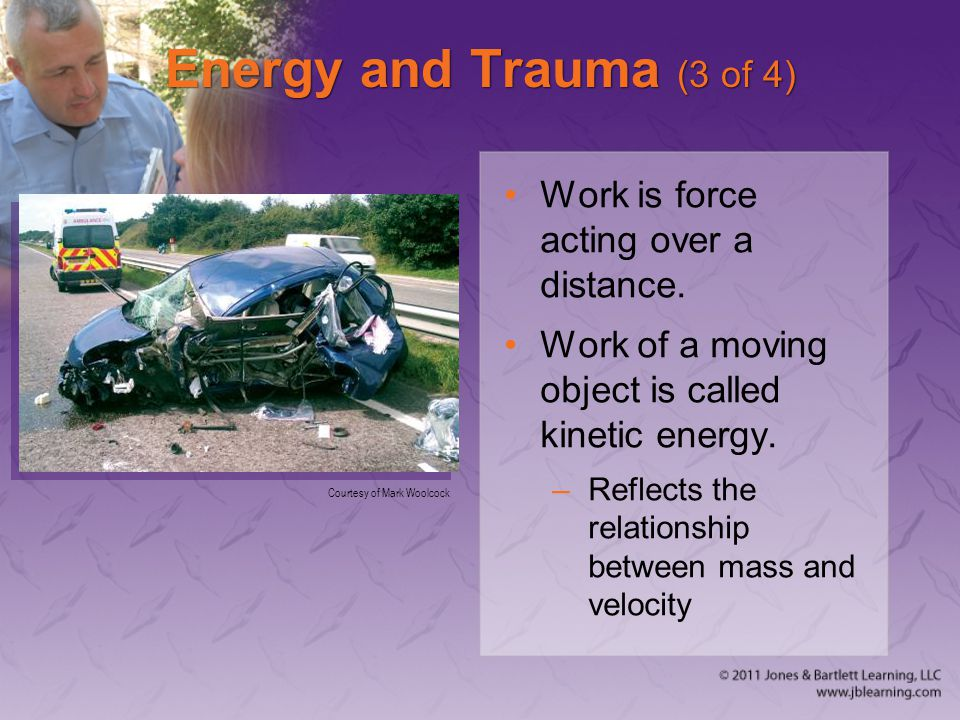 Energy and Trauma (3 of 4) Work is force acting over a distance.