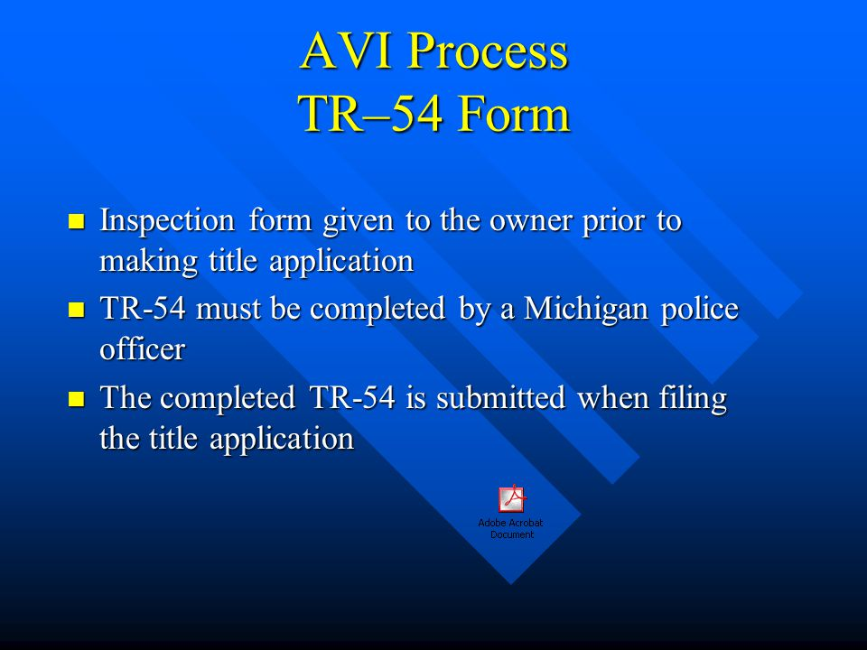 AVI Process TR–54 Form Inspection form given to the owner prior to making title application. TR-54 must be completed by a Michigan police officer.