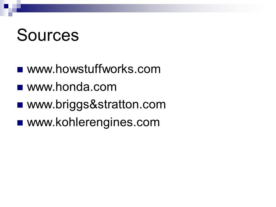 Sources www.howstuffworks.com www.honda.com www.briggs&stratton.com