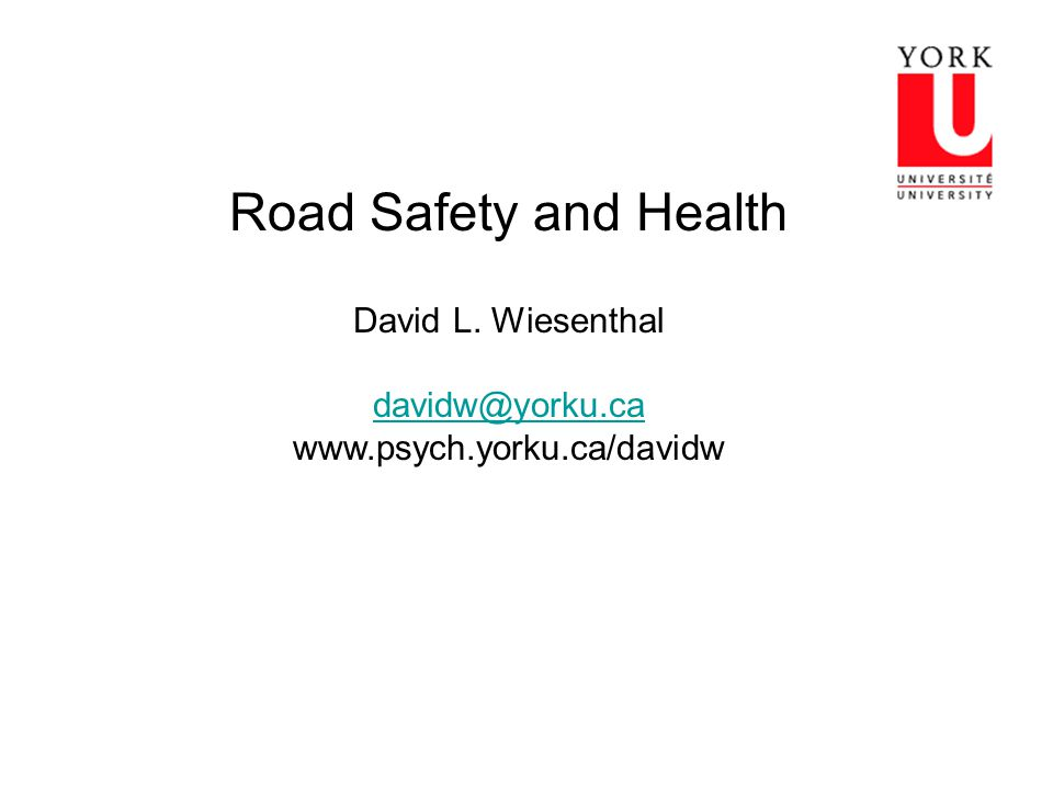 Road Safety and Health David L. Wiesenthal davidw@yorku.ca