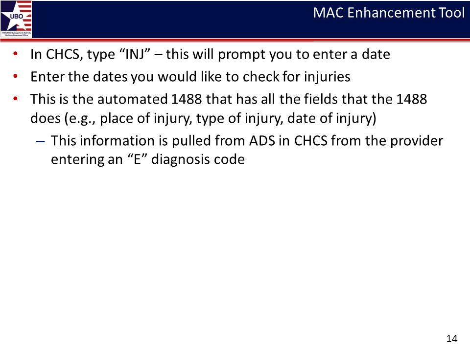 MAC Enhancement Tool In CHCS, type INJ – this will prompt you to enter a date. Enter the dates you would like to check for injuries.