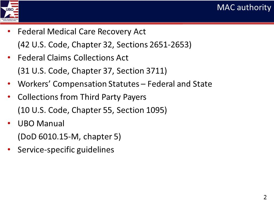 MAC authority Federal Medical Care Recovery Act. (42 U.S. Code, Chapter 32, Sections 2651-2653) Federal Claims Collections Act.