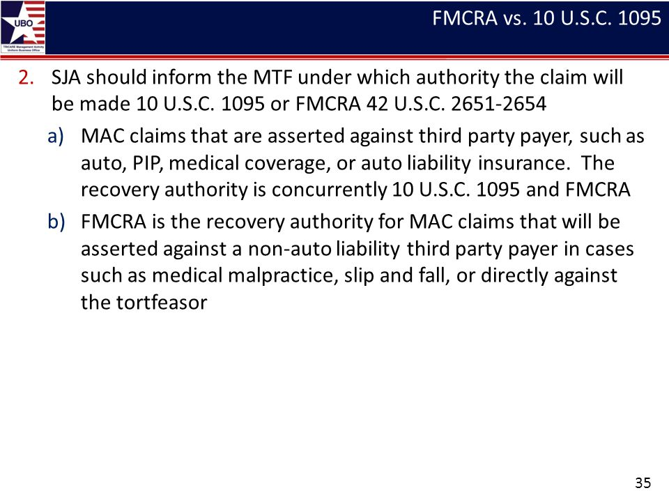 FMCRA vs. 10 U.S.C. 1095 SJA should inform the MTF under which authority the claim will be made 10 U.S.C. 1095 or FMCRA 42 U.S.C. 2651-2654.