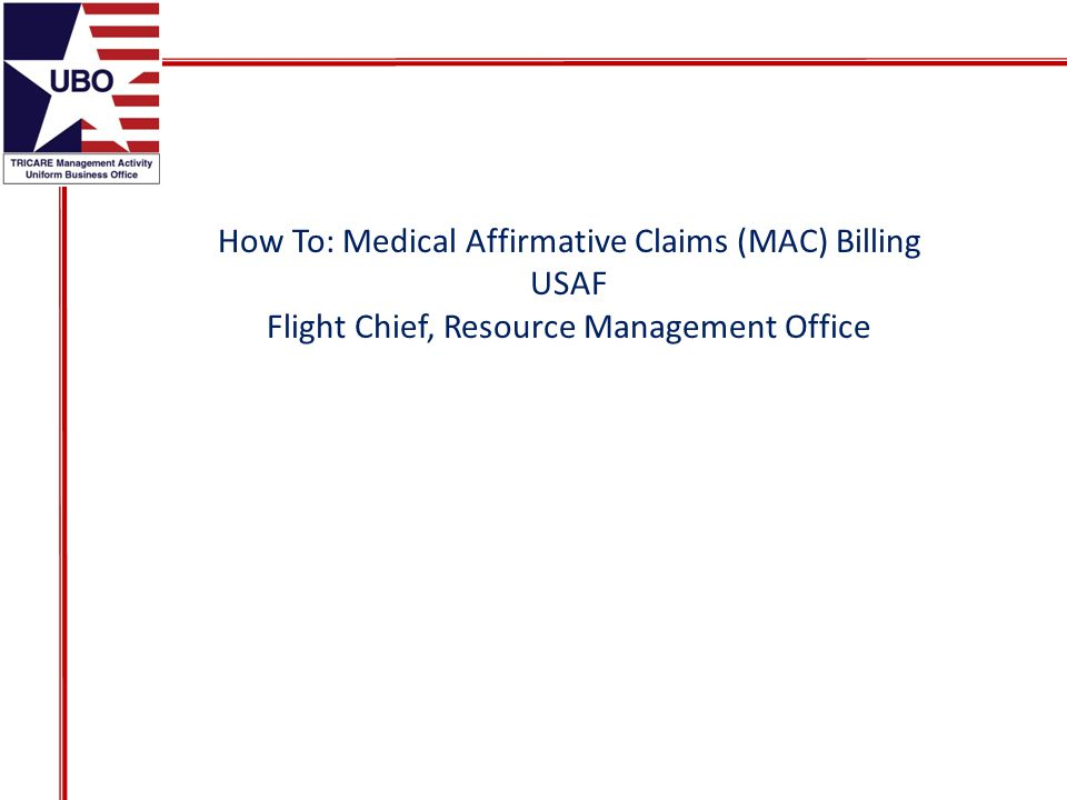 How To: Medical Affirmative Claims (MAC) Billing USAF Flight Chief, Resource Management Office