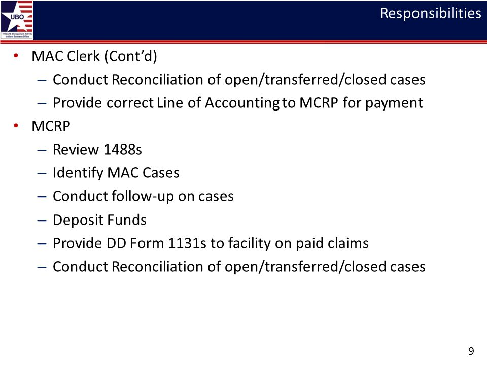 Responsibilities MAC Clerk (Cont'd) Conduct Reconciliation of open/transferred/closed cases. Provide correct Line of Accounting to MCRP for payment.