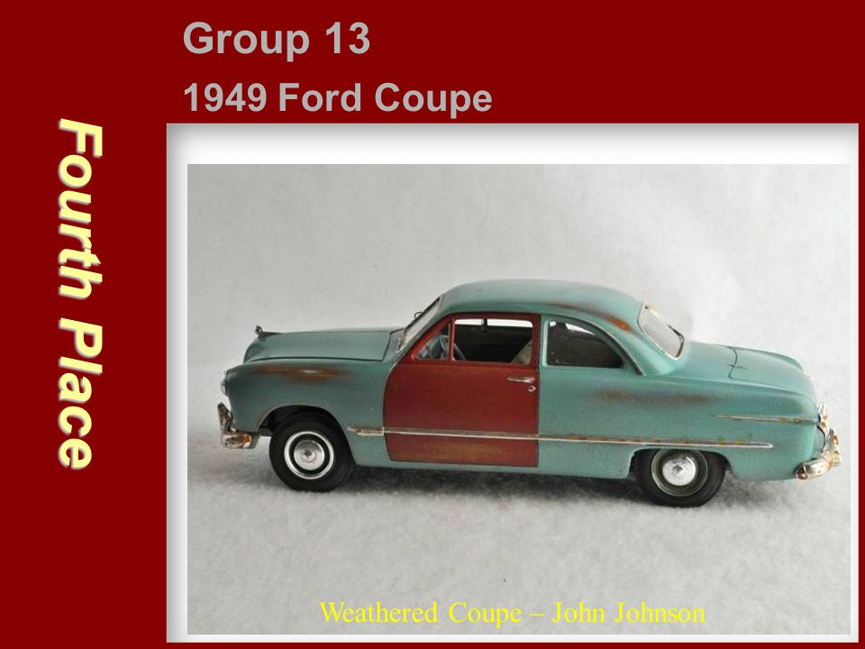 Group 13 1949 Ford Coupe Fourth Place Weathered Coupe – John Johnson