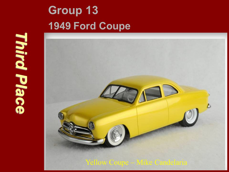 Group 13 1949 Ford Coupe Third Place Yellow Coupe – Mike Candelaria