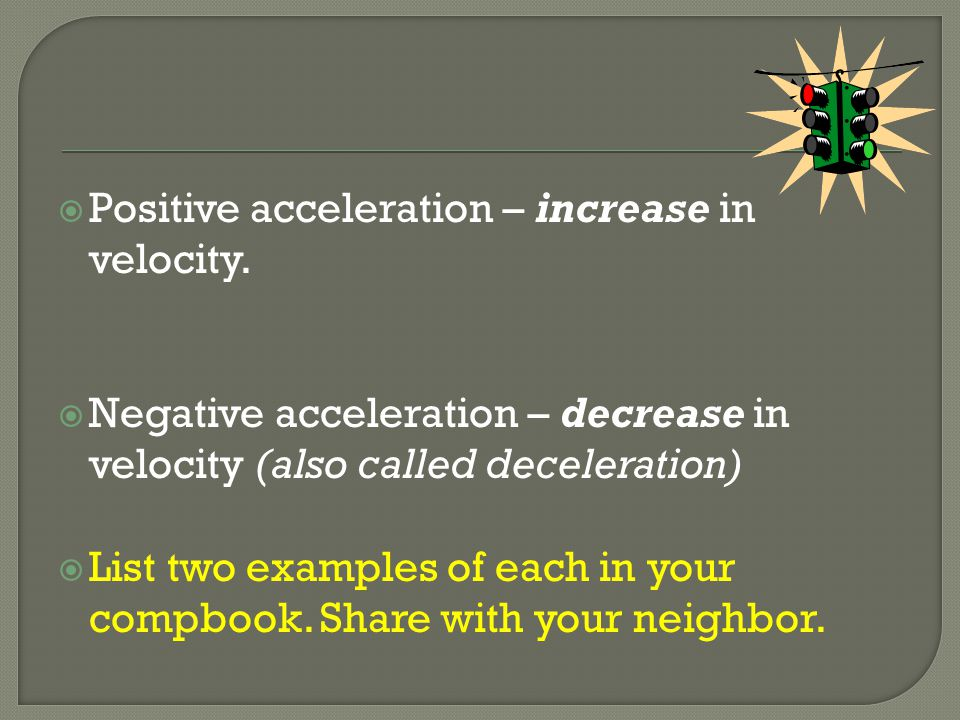 Positive acceleration – increase in velocity.
