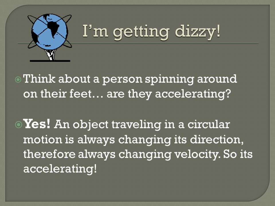 I'm getting dizzy! Think about a person spinning around on their feet… are they accelerating