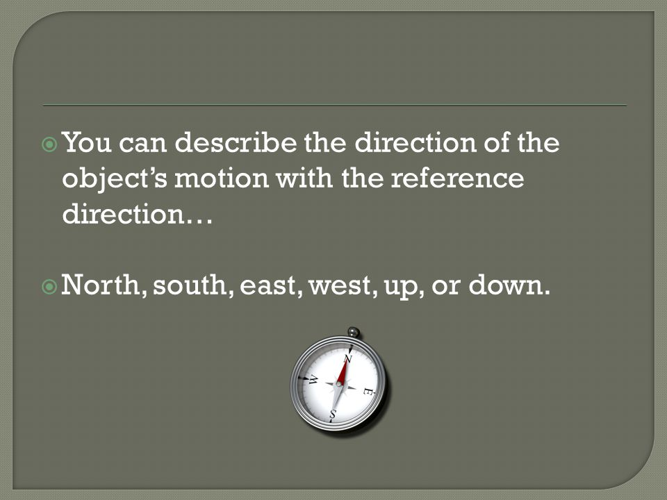 You can describe the direction of the object's motion with the reference direction…