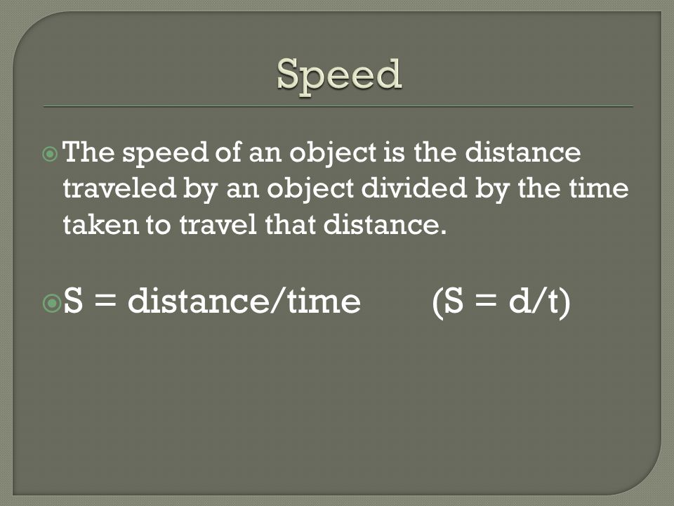 Speed S = distance/time (S = d/t)