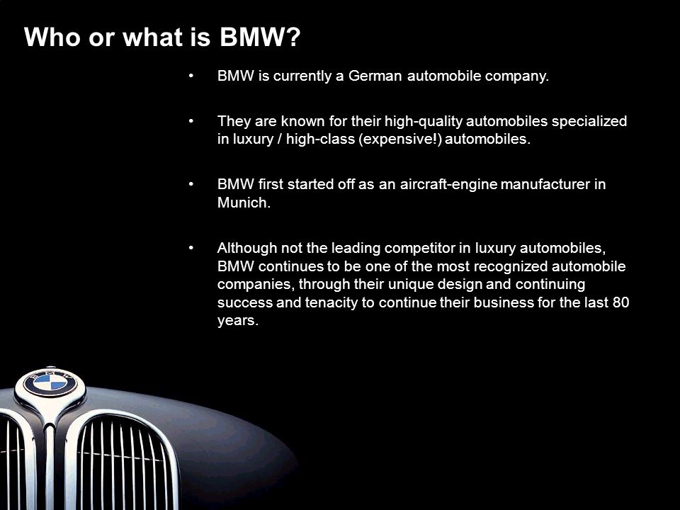 Who or what is BMW BMW is currently a German automobile company.
