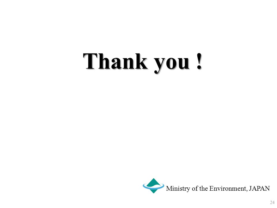 Thank you ! Ministry of the Environment, JAPAN