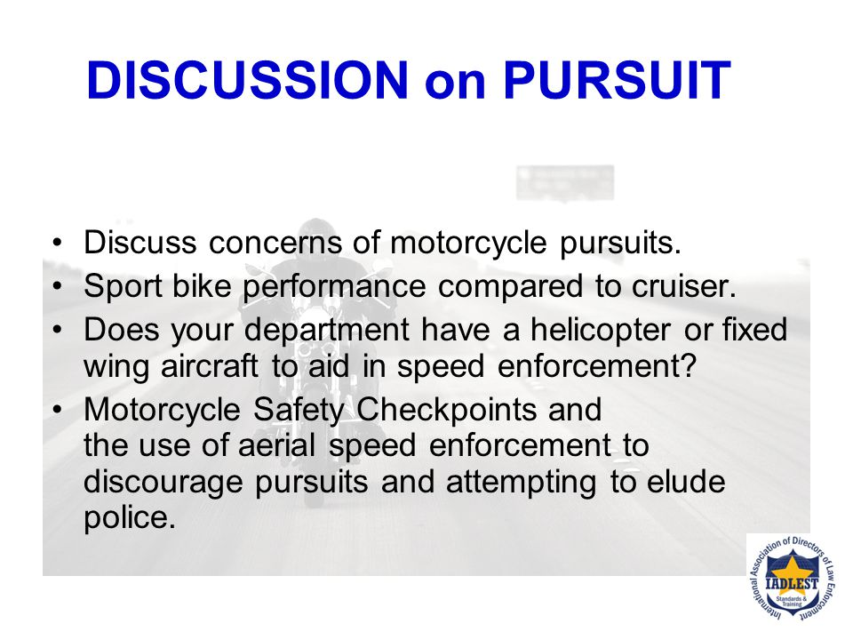 DISCUSSION on PURSUIT Discuss concerns of motorcycle pursuits.