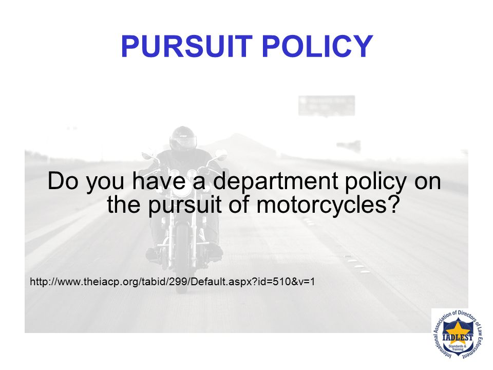 Do you have a department policy on the pursuit of motorcycles