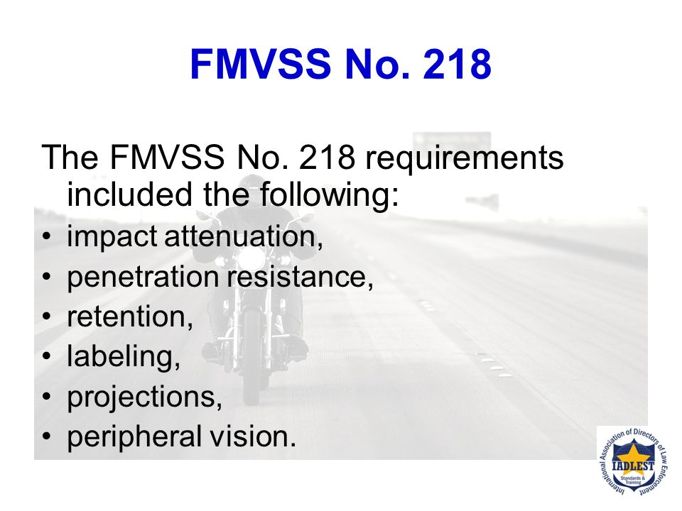 FMVSS No. 218 The FMVSS No. 218 requirements included the following: