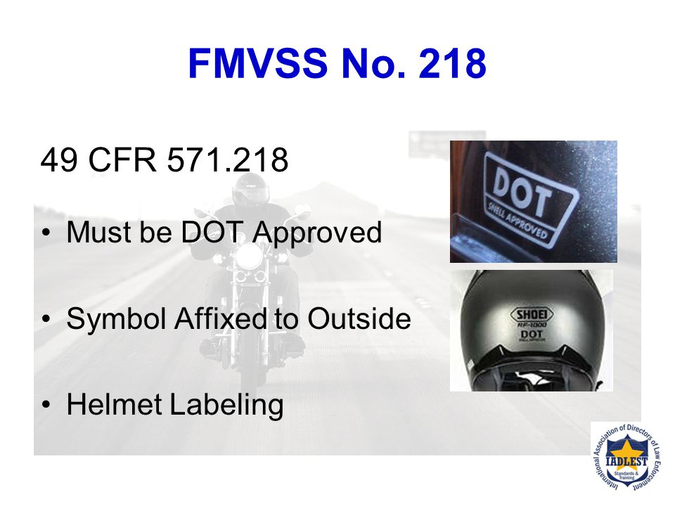 FMVSS No. 218 49 CFR 571.218 Must be DOT Approved