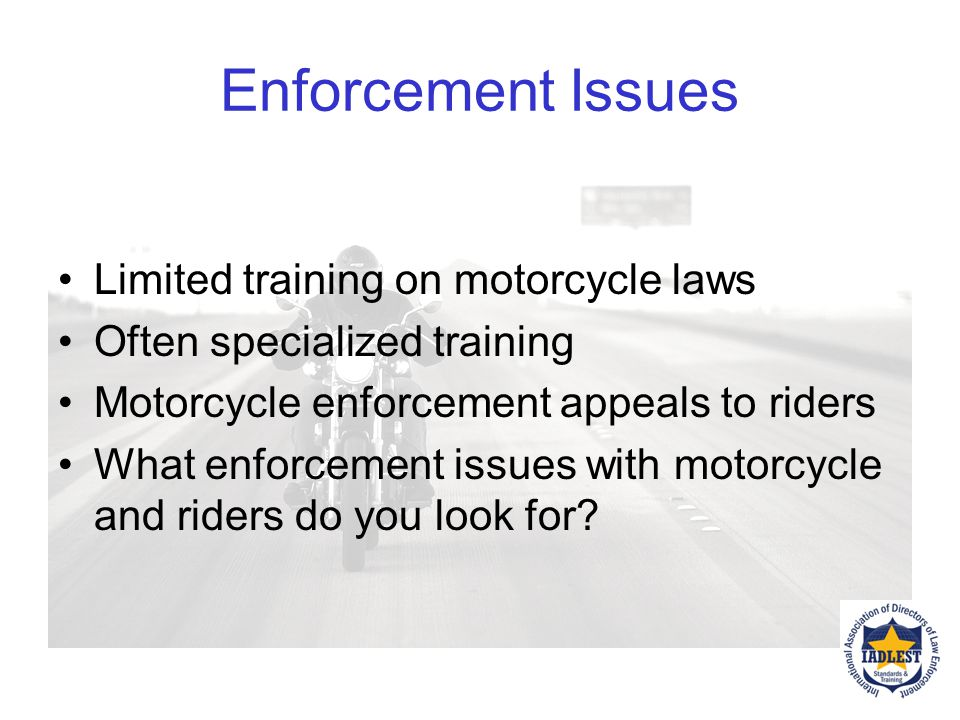 Enforcement Issues Limited training on motorcycle laws