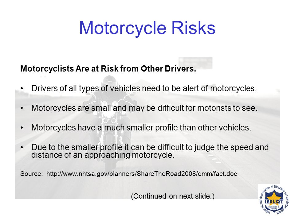 Motorcycle Risks Motorcyclists Are at Risk from Other Drivers.