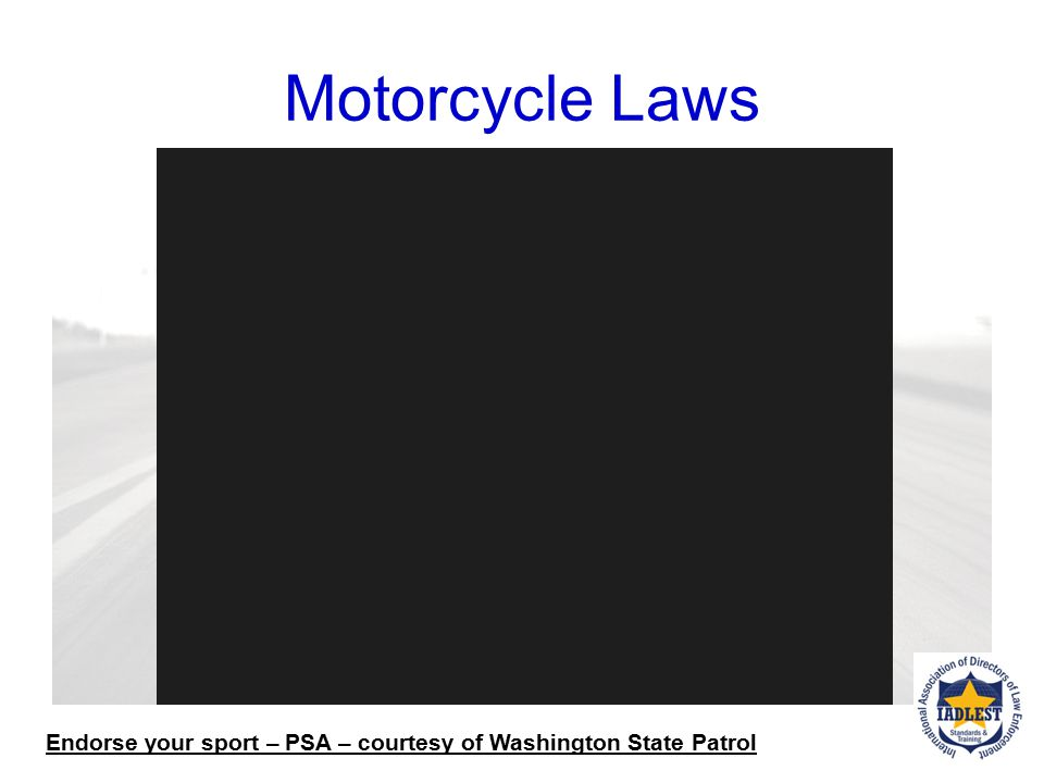 Motorcycle Laws Endorse your sport – PSA – courtesy of Washington State Patrol.