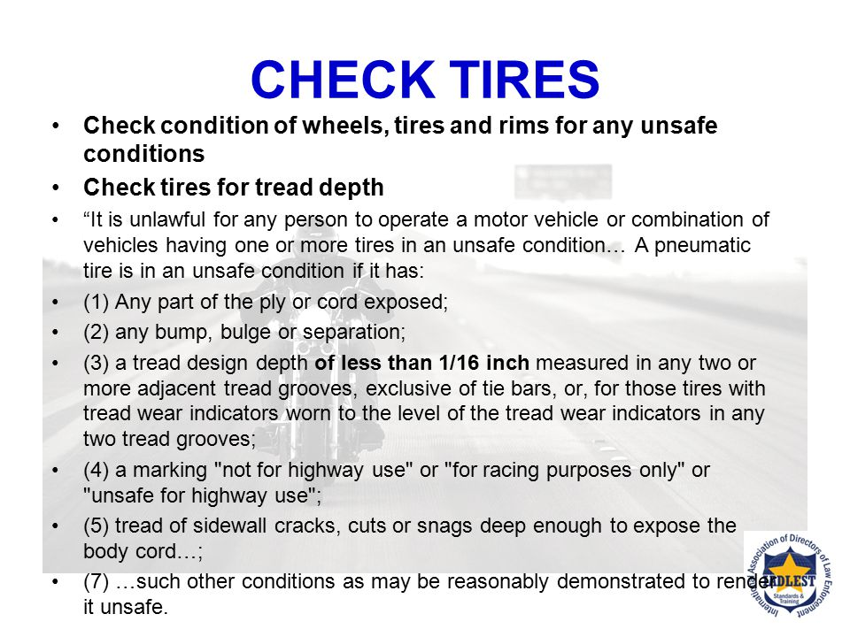 CHECK TIRES Check condition of wheels, tires and rims for any unsafe conditions. Check tires for tread depth.