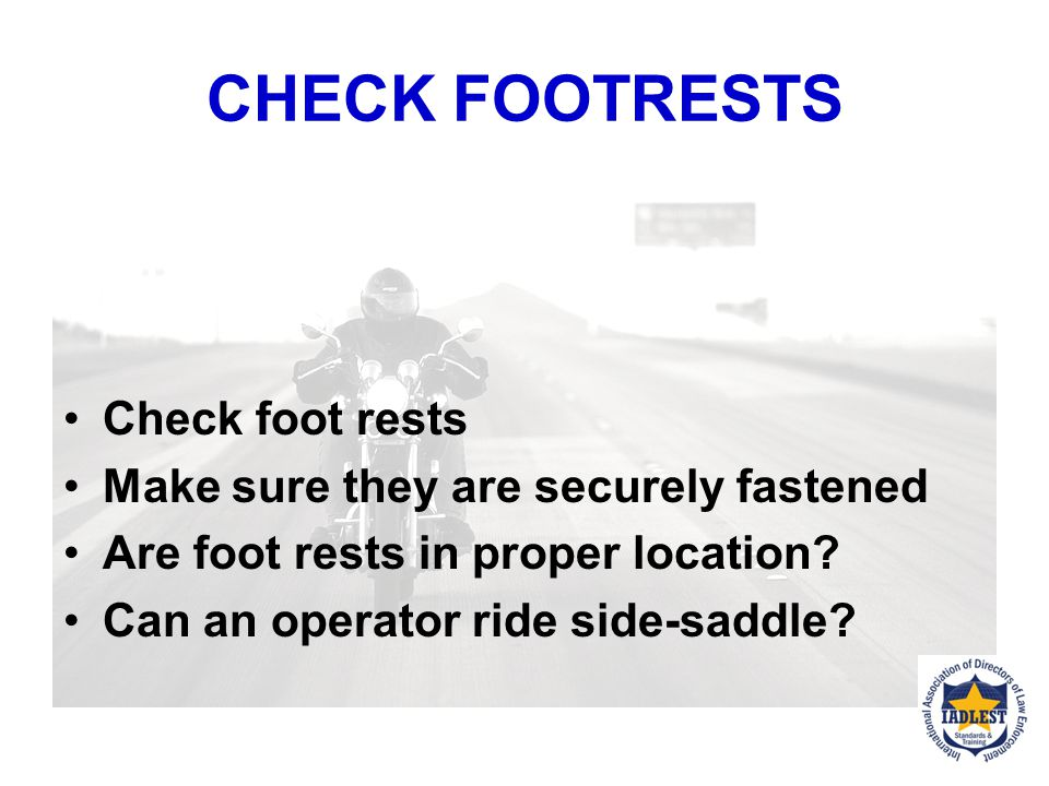 CHECK FOOTRESTS Check foot rests Make sure they are securely fastened