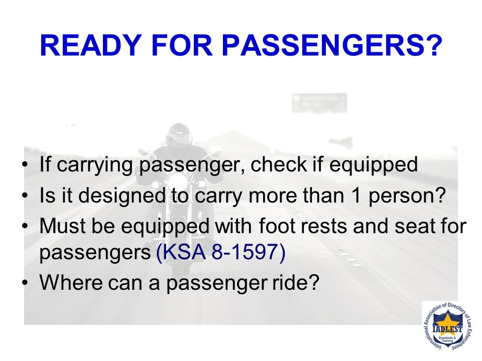 READY FOR PASSENGERS If carrying passenger, check if equipped
