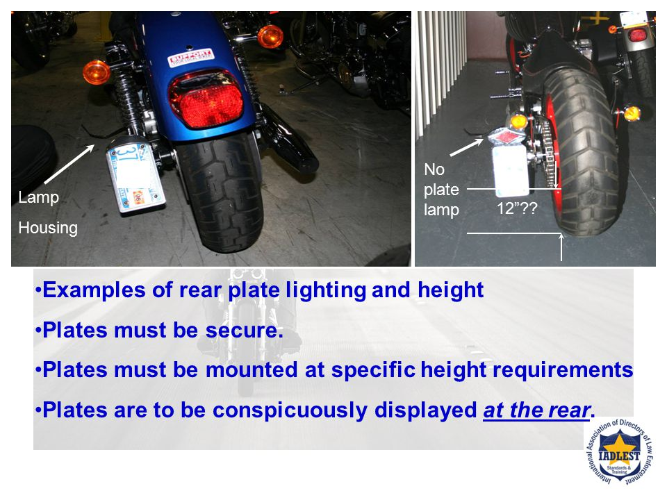 Examples of rear plate lighting and height Plates must be secure.