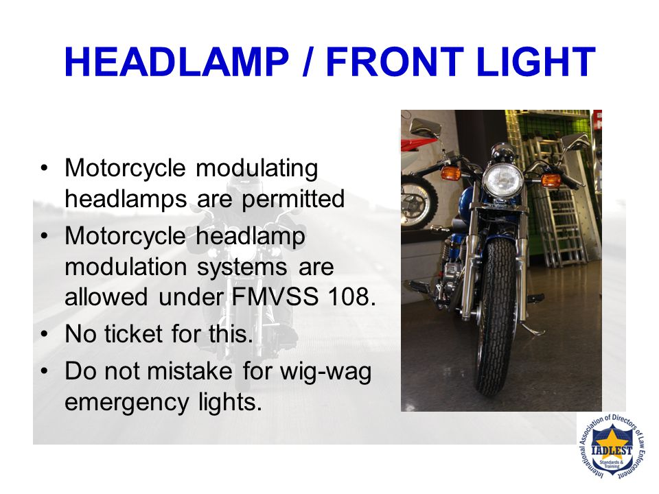 HEADLAMP / FRONT LIGHT Motorcycle modulating headlamps are permitted