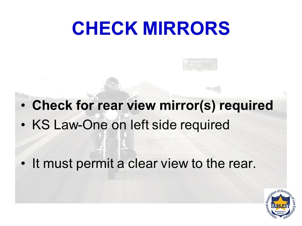 CHECK MIRRORS Check for rear view mirror(s) required