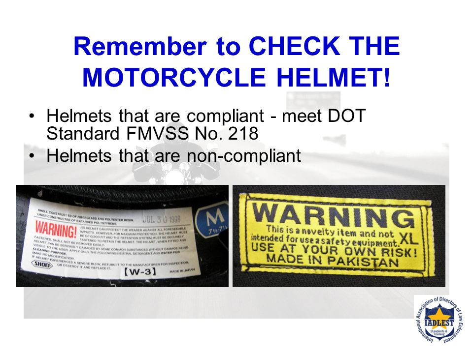 Remember to CHECK THE MOTORCYCLE HELMET!